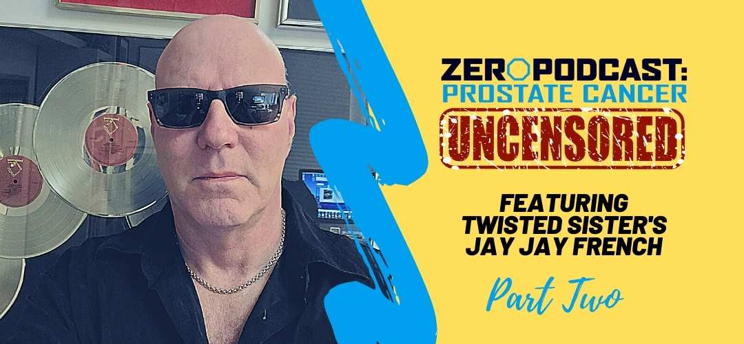 Prostate Cancer Uncensored Podcast with Jay Jay French